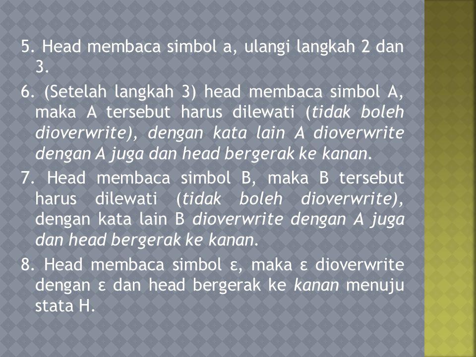 5. Head membaca simbol a, ulangi langkah 2 dan 3. 6