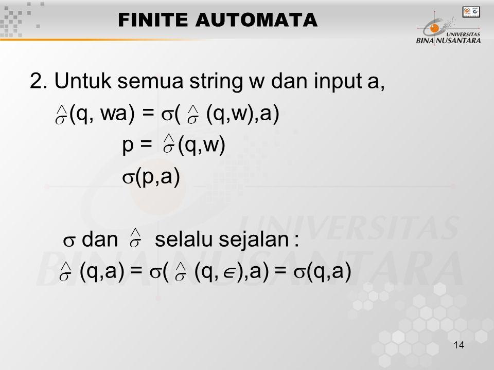 2. Untuk semua string w dan input a, (q, wa) = ( (q,w),a) p = (q,w)