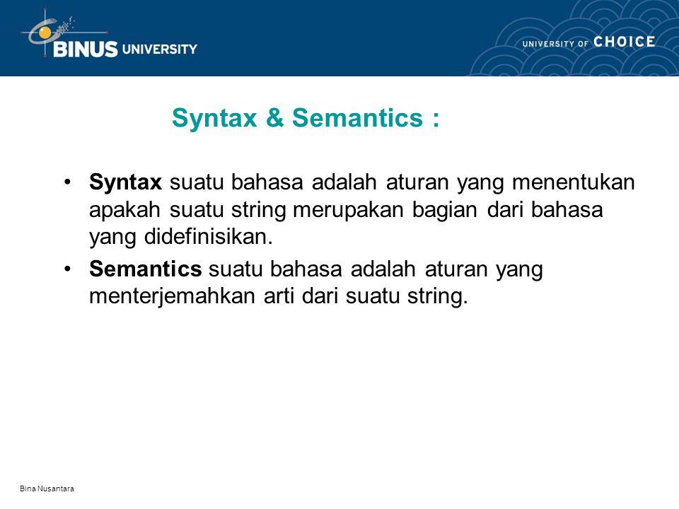 Syntax & Semantics : Syntax suatu bahasa adalah aturan yang menentukan apakah suatu string merupakan bagian dari bahasa yang didefinisikan.