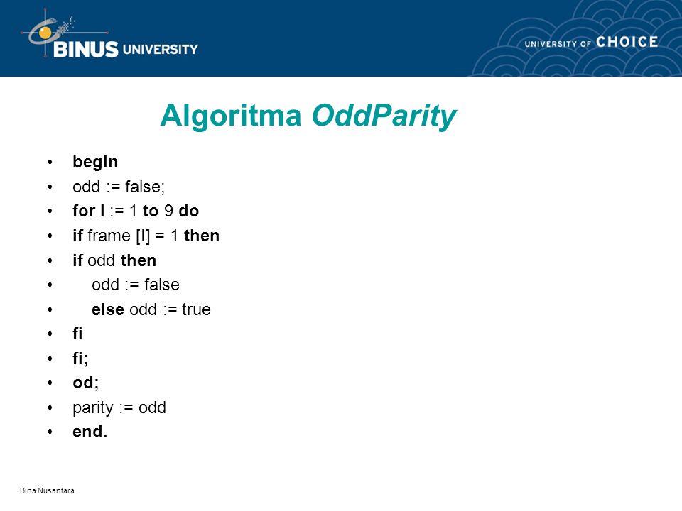 Algoritma OddParity begin odd := false; for I := 1 to 9 do