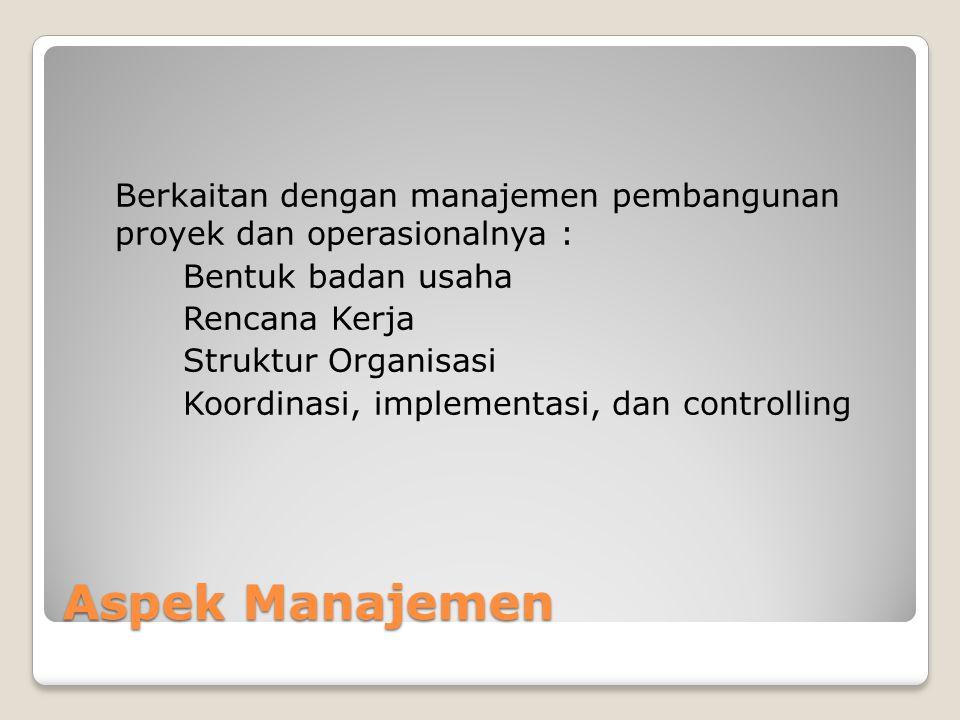 Berkaitan dengan manajemen pembangunan proyek dan operasionalnya :