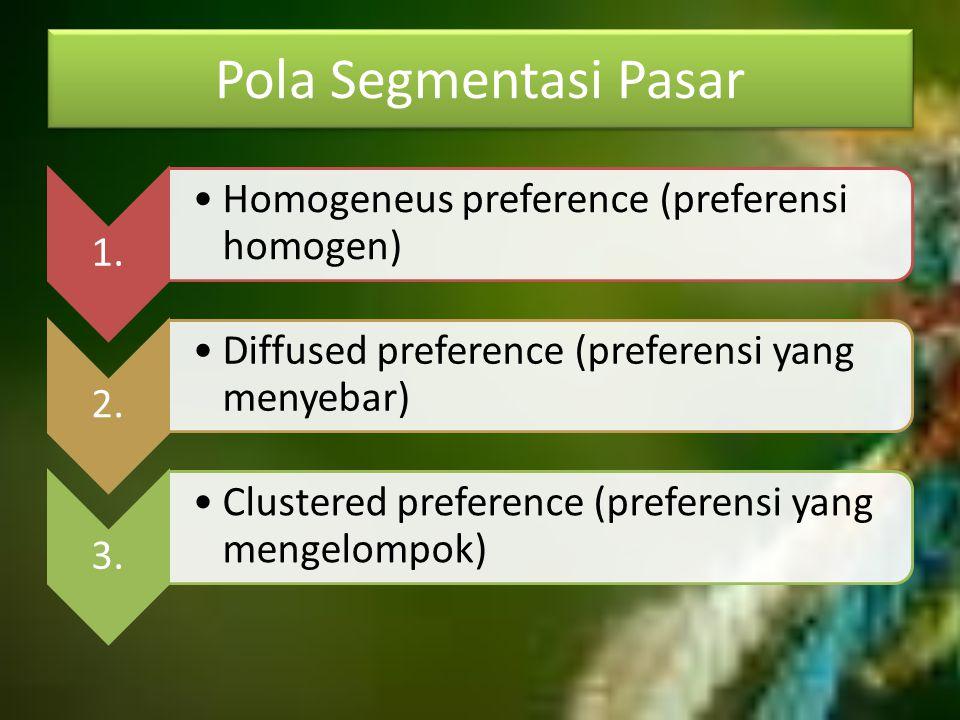 Pola Segmentasi Pasar 1. Homogeneus preference (preferensi homogen) 2.