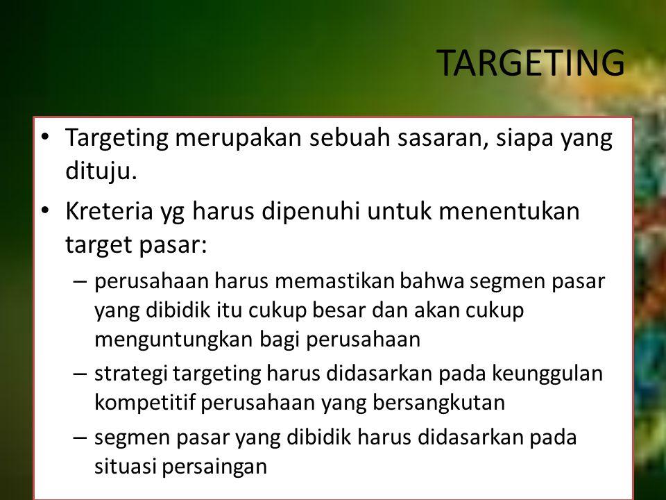 TARGETING Targeting merupakan sebuah sasaran, siapa yang dituju.