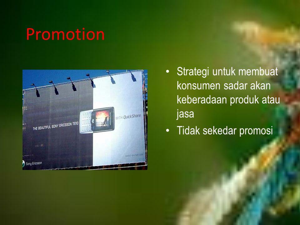 Promotion Strategi untuk membuat konsumen sadar akan keberadaan produk atau jasa.