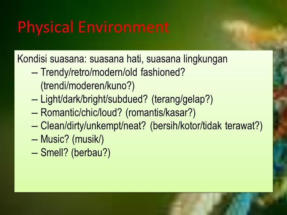 Physical Environment Kondisi suasana: suasana hati, suasana lingkungan