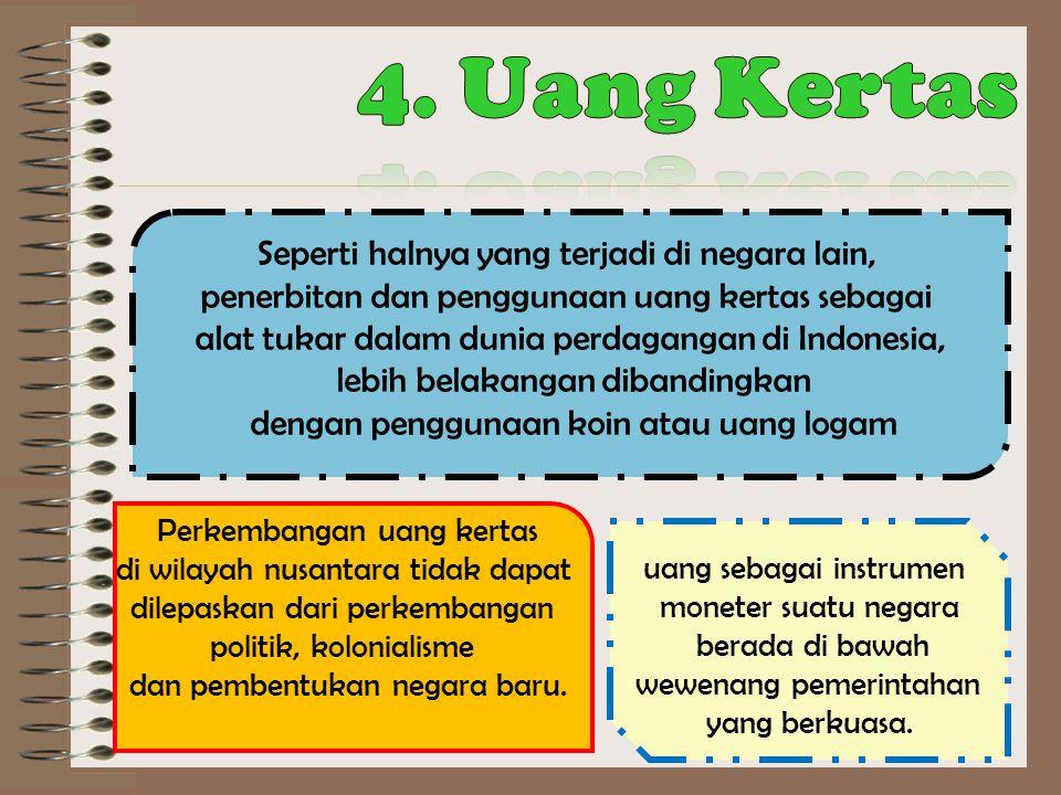 4. Uang Kertas Seperti halnya yang terjadi di negara lain,