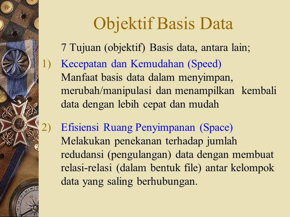 Objektif Basis Data 7 Tujuan (objektif) Basis data, antara lain;