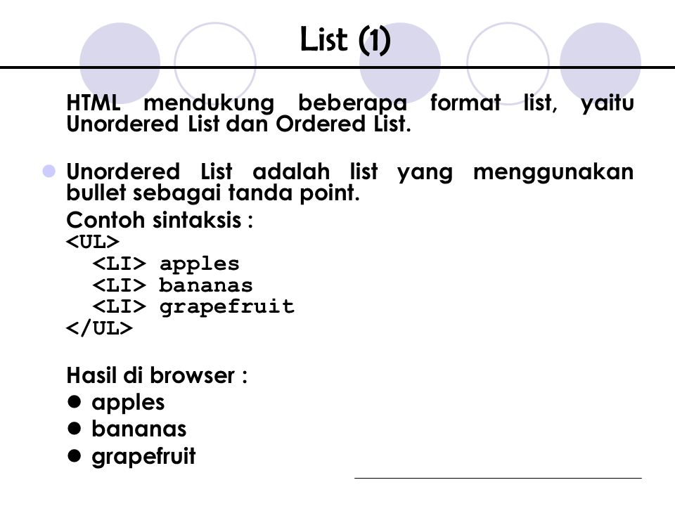 List (1) HTML mendukung beberapa format list, yaitu Unordered List dan Ordered List.