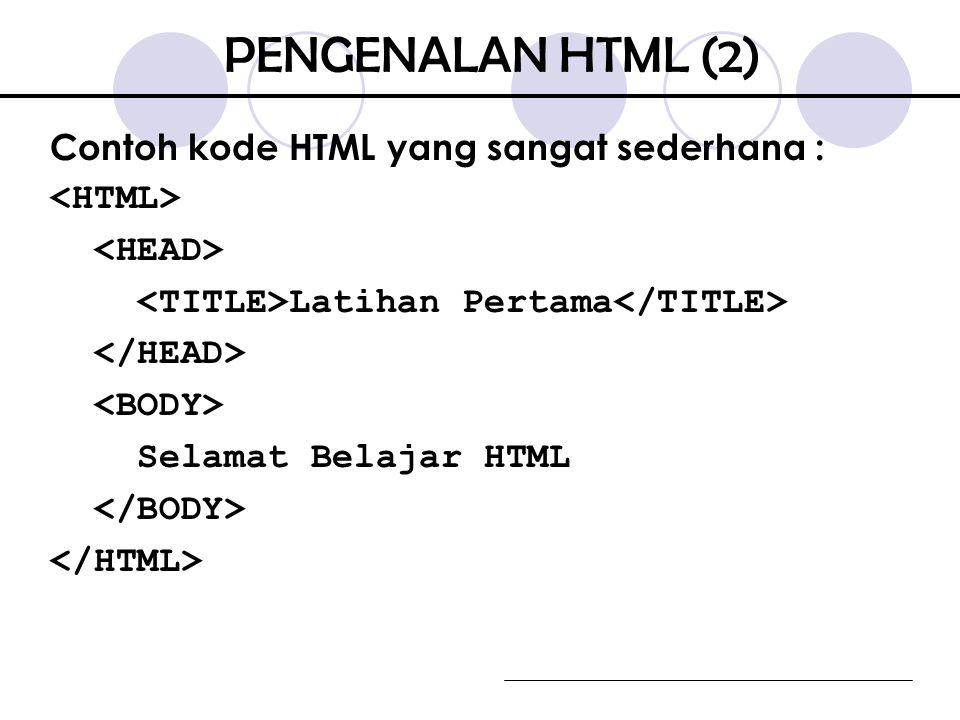 PENGENALAN HTML (2) Contoh kode HTML yang sangat sederhana :