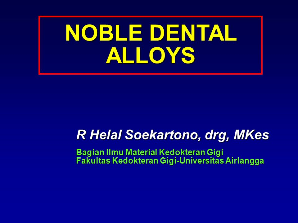 NOBLE DENTAL ALLOYS R Helal Soekartono, drg, MKes
