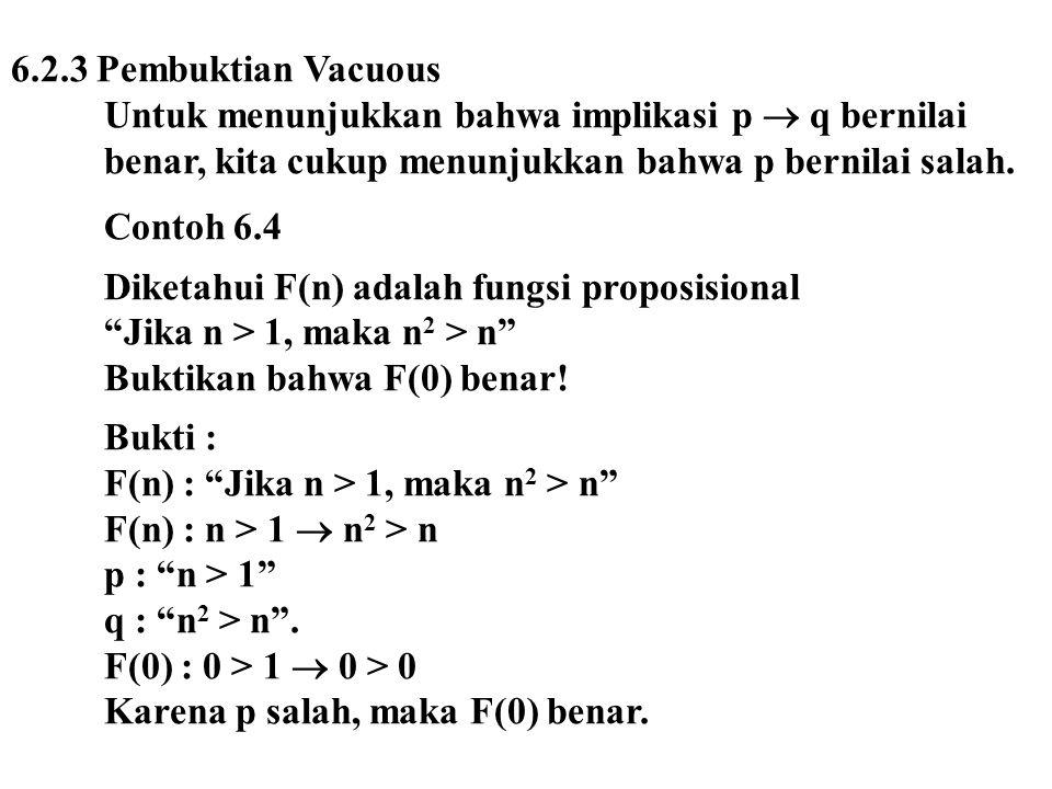 6.2.3 Pembuktian Vacuous Untuk menunjukkan bahwa implikasi p  q bernilai. benar, kita cukup menunjukkan bahwa p bernilai salah.