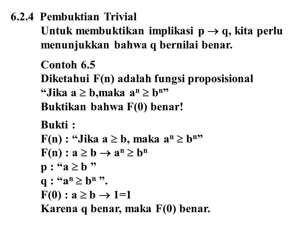 6.2.4 Pembuktian Trivial Untuk membuktikan implikasi p  q, kita perlu. menunjukkan bahwa q bernilai benar.