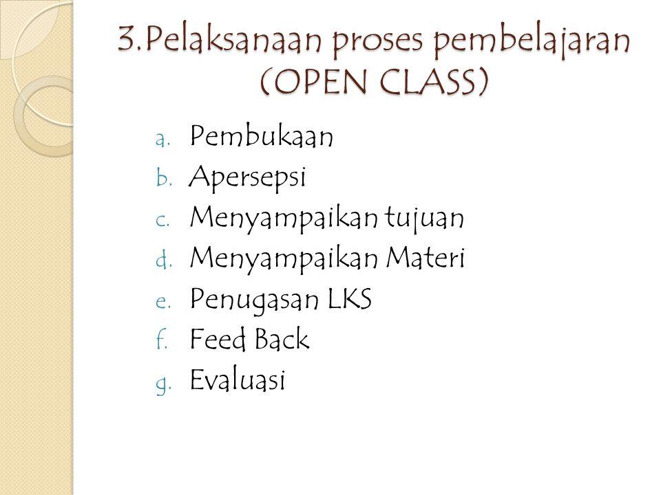 3.Pelaksanaan proses pembelajaran (OPEN CLASS)