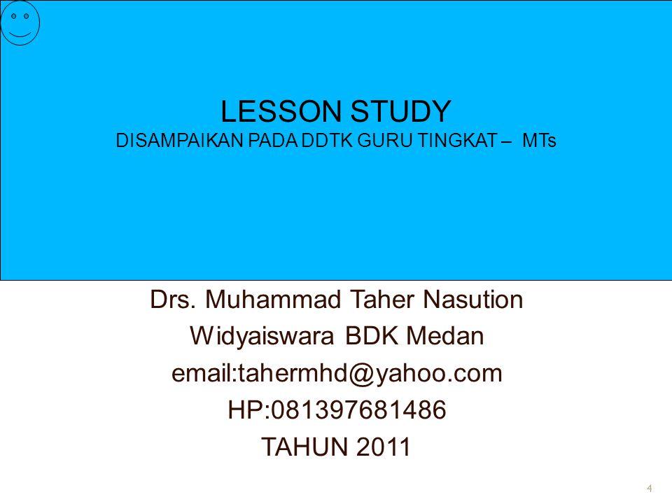 LESSON STUDY Drs. Muhammad Taher Nasution Widyaiswara BDK Medan