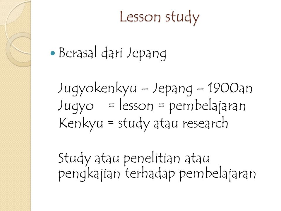 Lesson study Berasal dari Jepang Jugyokenkyu – Jepang – 1900an