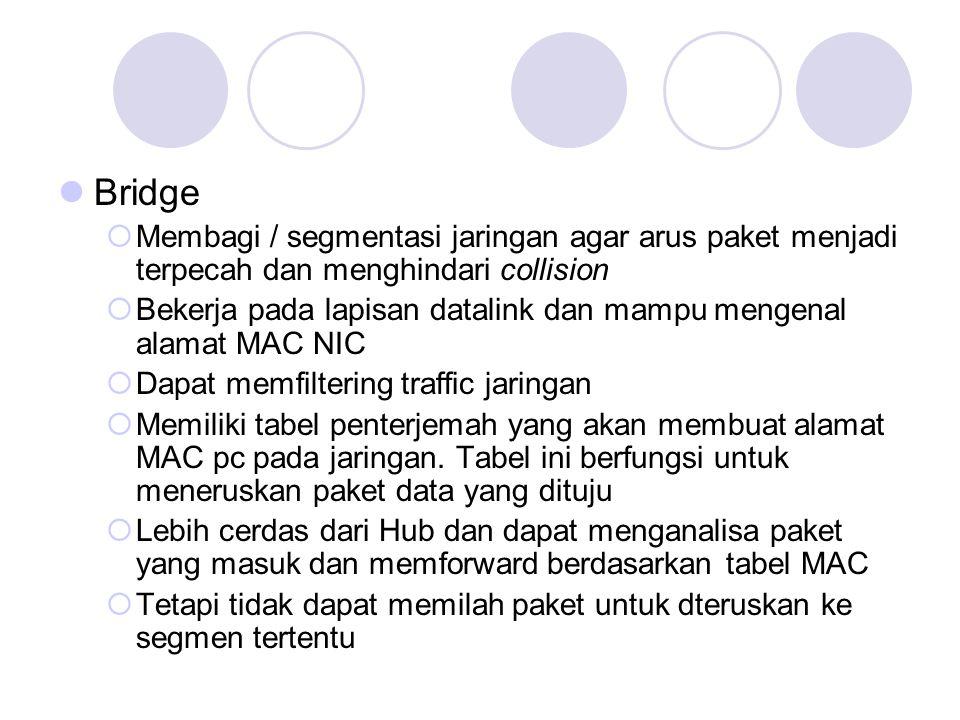 Bridge Membagi / segmentasi jaringan agar arus paket menjadi terpecah dan menghindari collision.