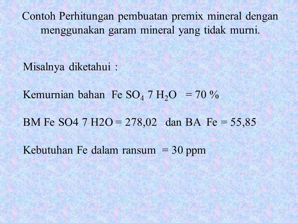 Contoh Perhitungan pembuatan premix mineral dengan menggunakan garam mineral yang tidak murni.