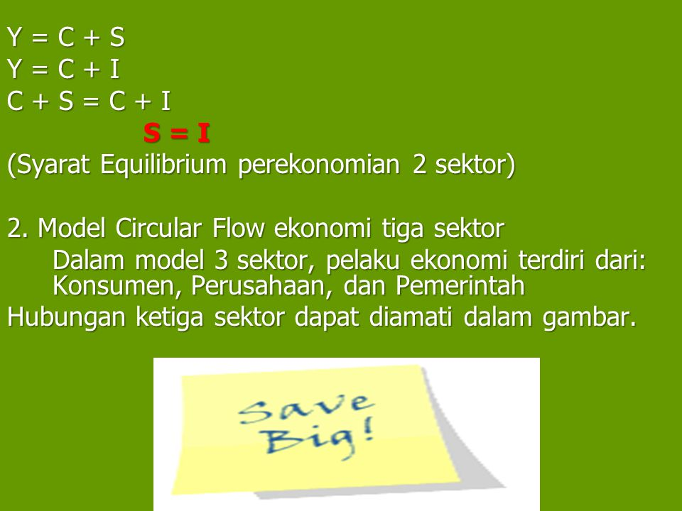 Y = C + S Y = C + I. C + S = C + I. S = I. (Syarat Equilibrium perekonomian 2 sektor) 2. Model Circular Flow ekonomi tiga sektor.