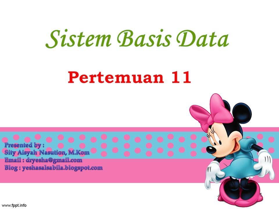 Sistem Basis Data Pertemuan 11 Presented by :