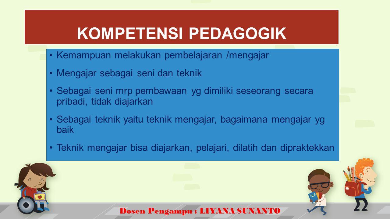 KOMPETENSI PEDAGOGIK Kemampuan melakukan pembelajaran /mengajar
