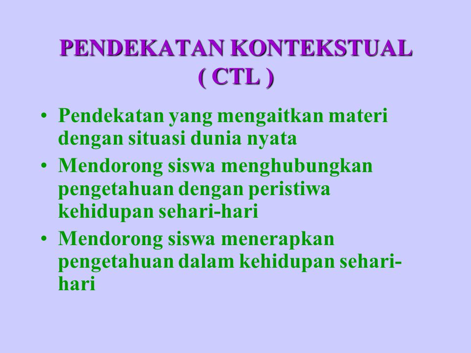 PENDEKATAN KONTEKSTUAL ( CTL )