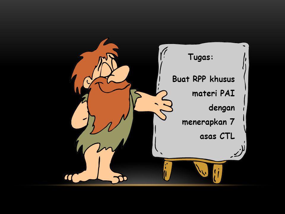 Tugas: Buat RPP khusus materi PAI dengan menerapkan 7 asas CTL
