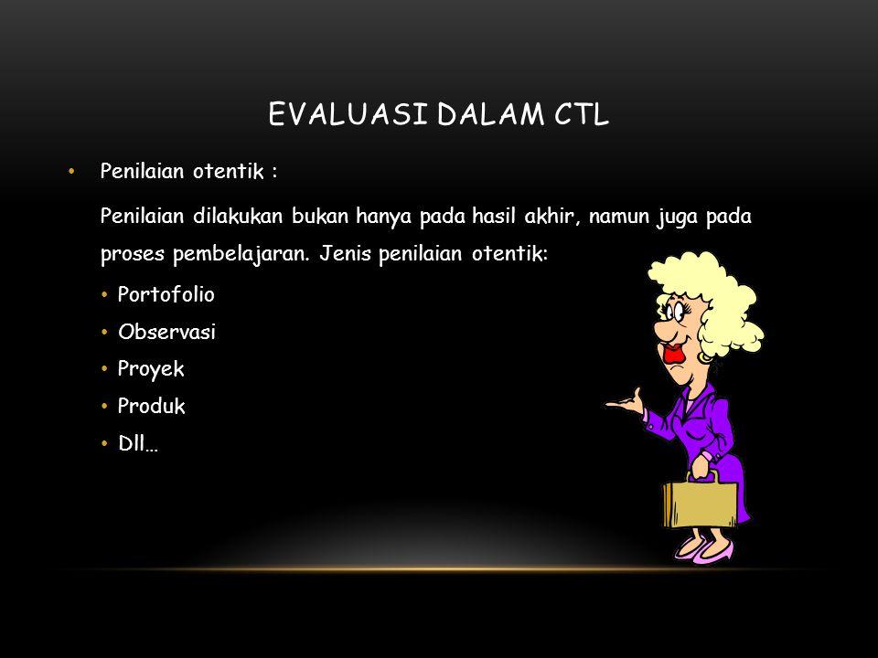 Evaluasi dalam CTL Penilaian otentik :