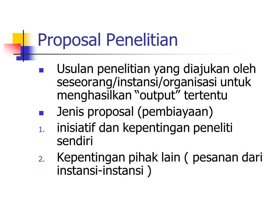 Proposal Penelitian Usulan penelitian yang diajukan oleh seseorang/instansi/organisasi untuk menghasilkan output tertentu.