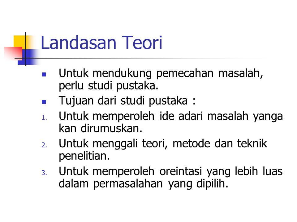 Landasan Teori Untuk mendukung pemecahan masalah, perlu studi pustaka.