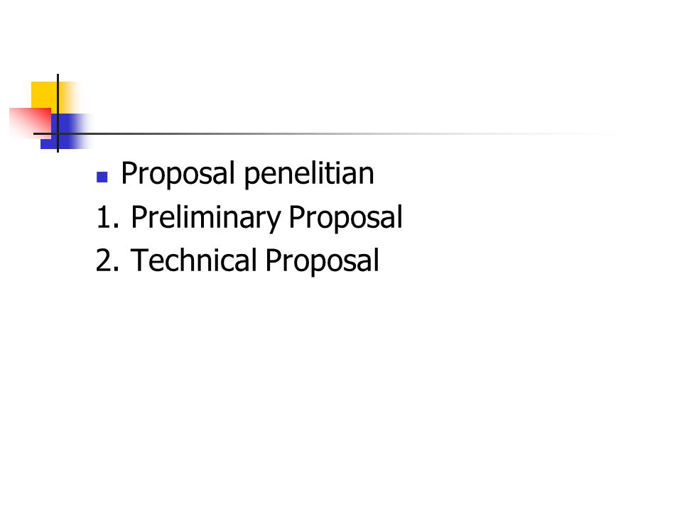 Proposal penelitian 1. Preliminary Proposal 2. Technical Proposal
