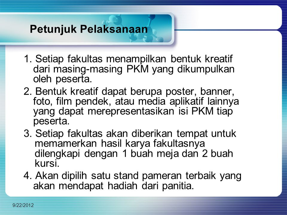Petunjuk Pelaksanaan 1. Setiap fakultas menampilkan bentuk kreatif dari masing-masing PKM yang dikumpulkan oleh peserta.