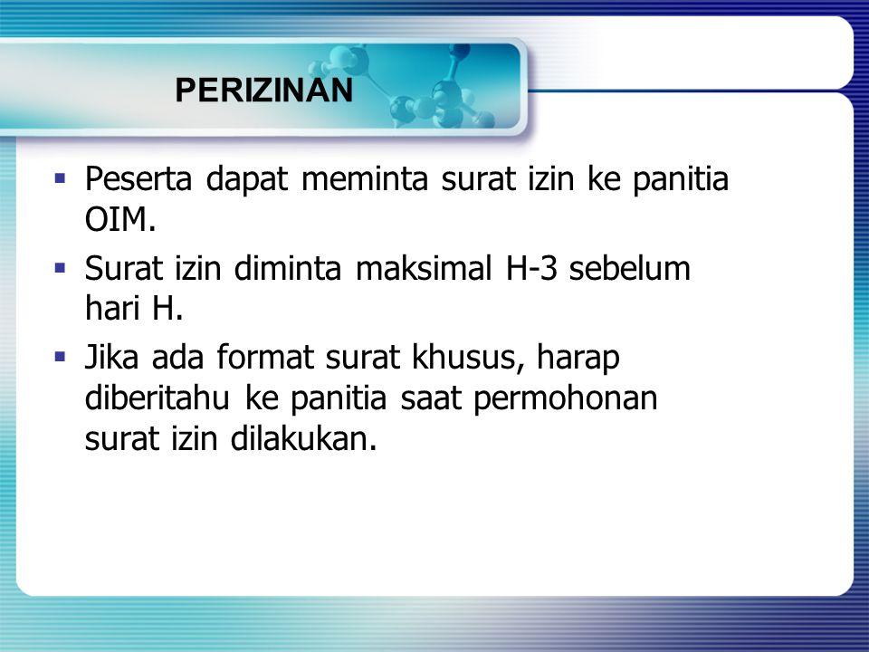 PERIZINAN Peserta dapat meminta surat izin ke panitia OIM. Surat izin diminta maksimal H-3 sebelum hari H.