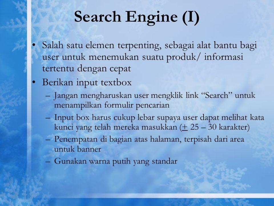 Search Engine (I) Salah satu elemen terpenting, sebagai alat bantu bagi user untuk menemukan suatu produk/ informasi tertentu dengan cepat.