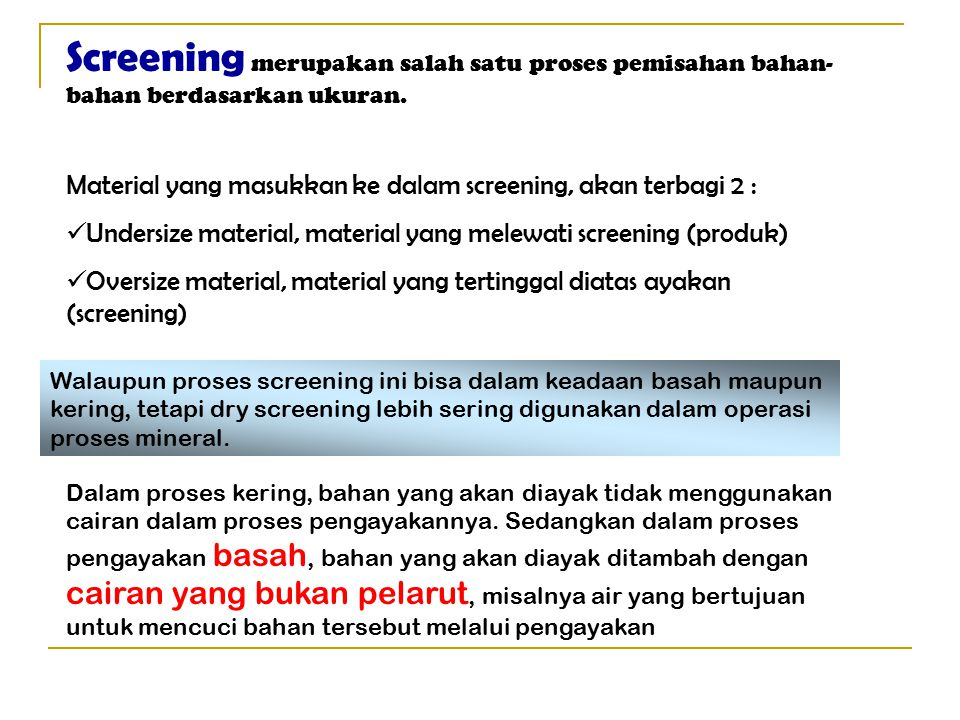 Screening merupakan salah satu proses pemisahan bahan-bahan berdasarkan ukuran.