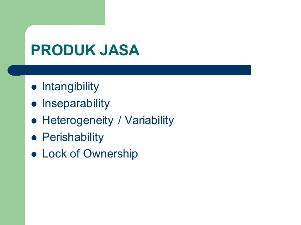 PRODUK JASA Intangibility Inseparability Heterogeneity / Variability