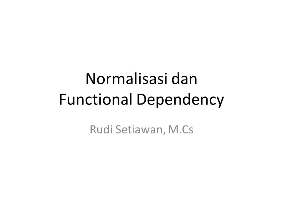 Normalisasi dan Functional Dependency