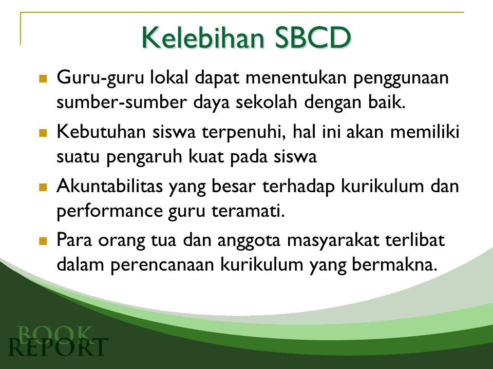 Kelebihan SBCD Guru-guru lokal dapat menentukan penggunaan sumber-sumber daya sekolah dengan baik.