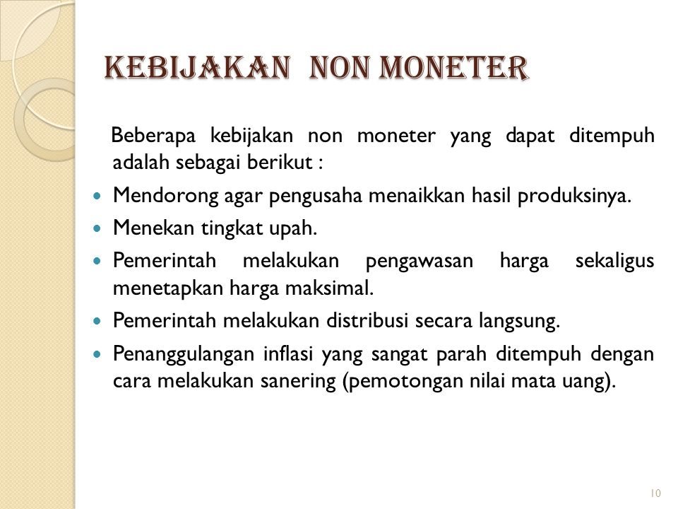KEBIJAKAN NON MONETER Beberapa kebijakan non moneter yang dapat ditempuh adalah sebagai berikut :