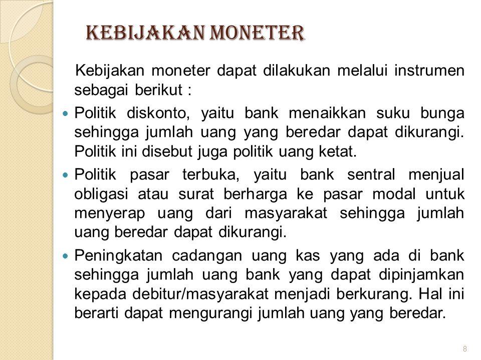 KEBIJAKAN MONETER Kebijakan moneter dapat dilakukan melalui instrumen sebagai berikut :