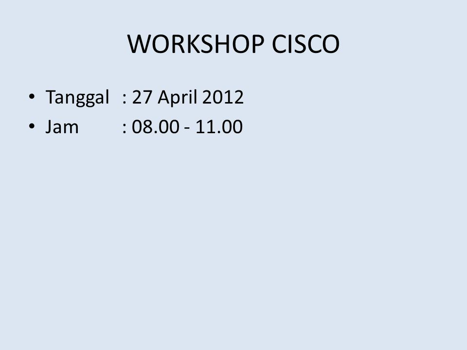 WORKSHOP CISCO Tanggal : 27 April 2012 Jam : 08.00 - 11.00