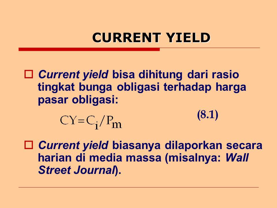 CURRENT YIELD Current yield bisa dihitung dari rasio tingkat bunga obligasi terhadap harga pasar obligasi: