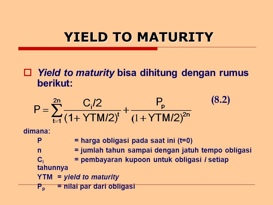 YIELD TO MATURITY Yield to maturity bisa dihitung dengan rumus berikut: (8.2) dimana: P = harga obligasi pada saat ini (t=0)