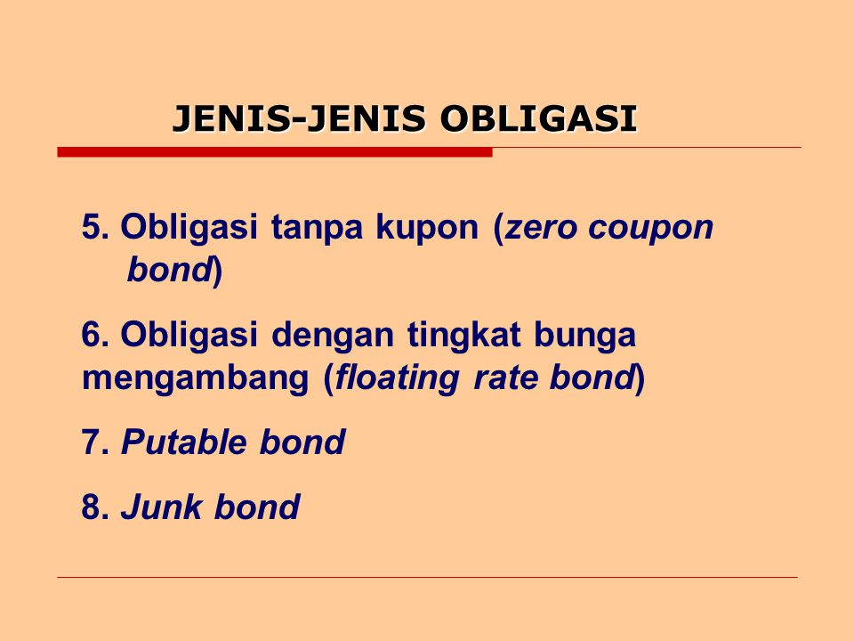 JENIS-JENIS OBLIGASI 5. Obligasi tanpa kupon (zero coupon bond) 6. Obligasi dengan tingkat bunga mengambang (floating rate bond)