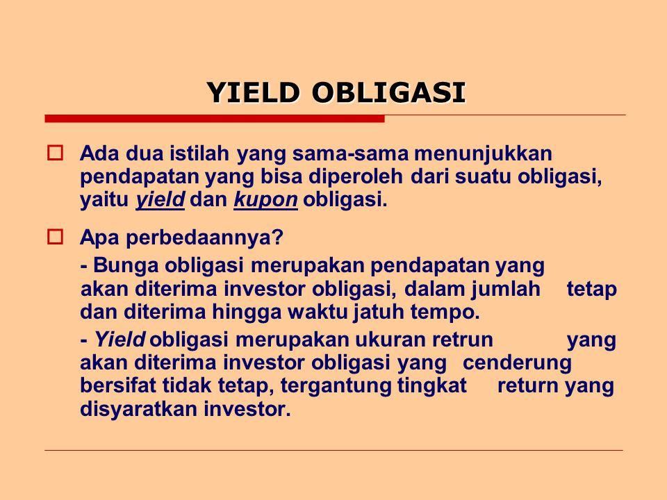 YIELD OBLIGASI Ada dua istilah yang sama-sama menunjukkan pendapatan yang bisa diperoleh dari suatu obligasi, yaitu yield dan kupon obligasi.
