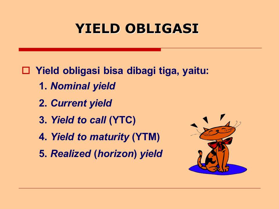 YIELD OBLIGASI Yield obligasi bisa dibagi tiga, yaitu: