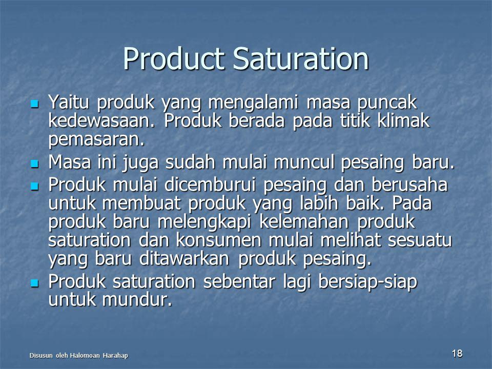 Product Saturation Yaitu produk yang mengalami masa puncak kedewasaan. Produk berada pada titik klimak pemasaran.
