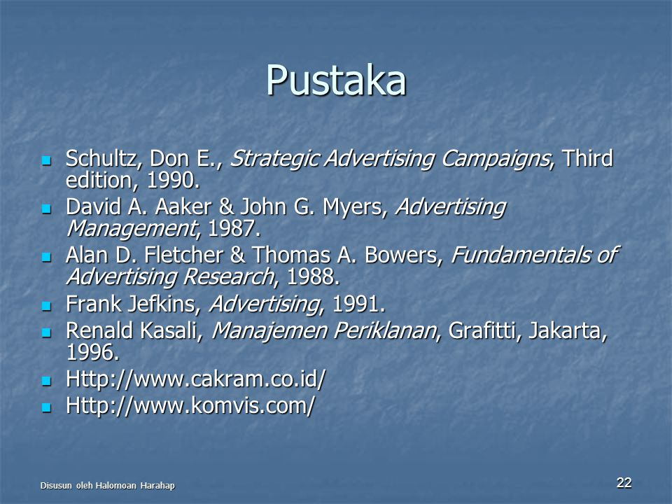 Pustaka Schultz, Don E., Strategic Advertising Campaigns, Third edition, 1990. David A. Aaker & John G. Myers, Advertising Management, 1987.