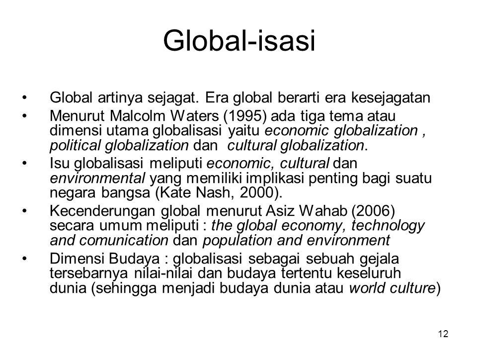 Global-isasi Global artinya sejagat. Era global berarti era kesejagatan.