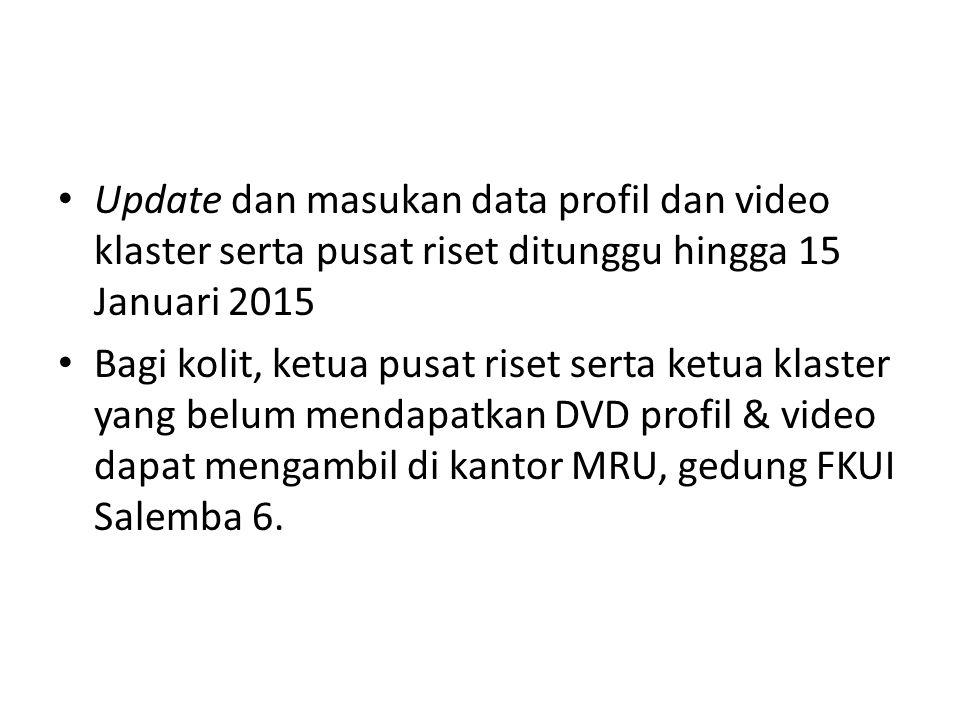 Update dan masukan data profil dan video klaster serta pusat riset ditunggu hingga 15 Januari 2015