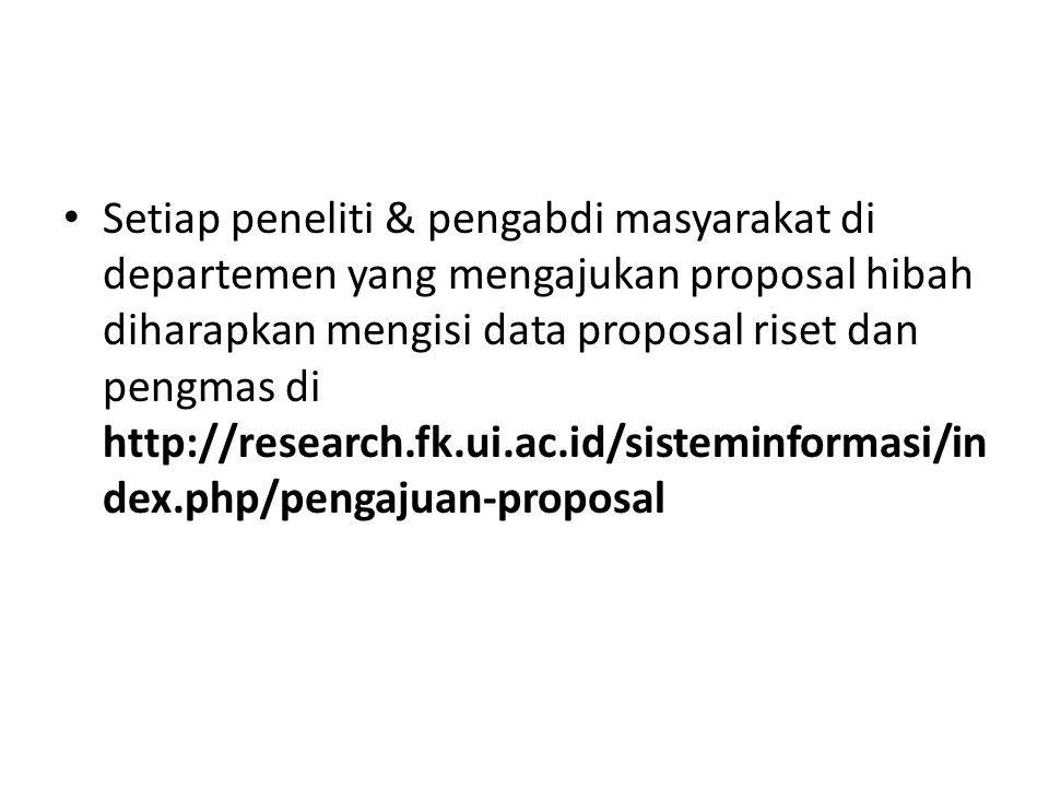 Setiap peneliti & pengabdi masyarakat di departemen yang mengajukan proposal hibah diharapkan mengisi data proposal riset dan pengmas di http://research.fk.ui.ac.id/sisteminformasi/index.php/pengajuan-proposal